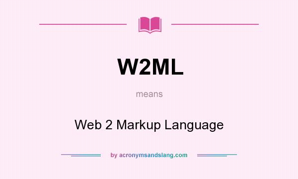What does W2ML mean? It stands for Web 2 Markup Language