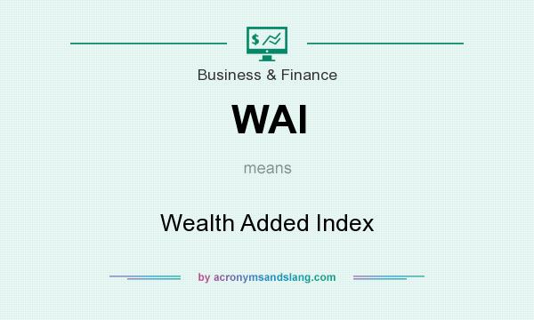 What does WAI mean? It stands for Wealth Added Index