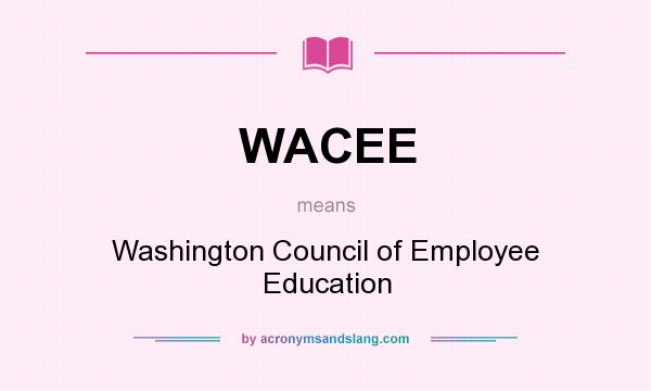 What does WACEE mean? It stands for Washington Council of Employee Education