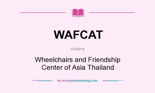 What does WAFCAT mean? It stands for Wheelchairs and Friendship Center of Asia Thailand