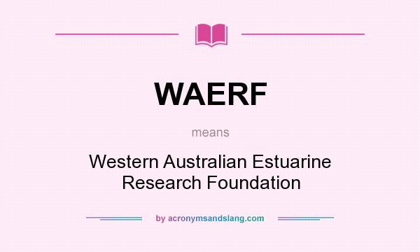 What does WAERF mean? It stands for Western Australian Estuarine Research Foundation
