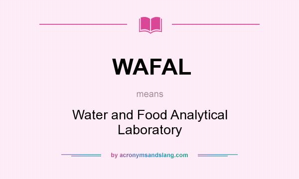 What does WAFAL mean? It stands for Water and Food Analytical Laboratory