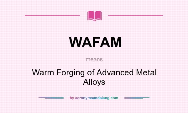 What does WAFAM mean? It stands for Warm Forging of Advanced Metal Alloys