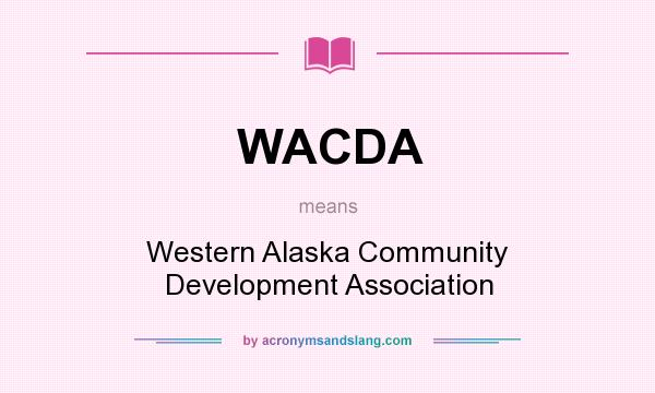 What does WACDA mean? It stands for Western Alaska Community Development Association