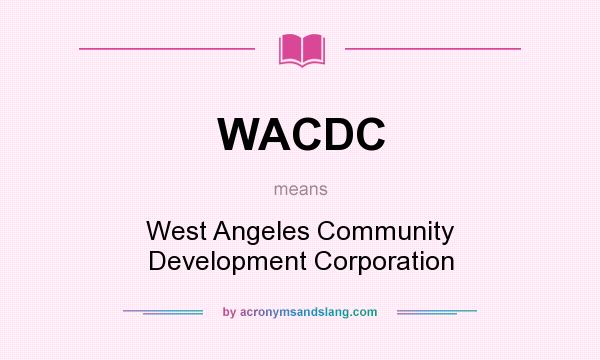 What does WACDC mean? It stands for West Angeles Community Development Corporation