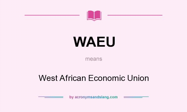 What does WAEU mean? It stands for West African Economic Union
