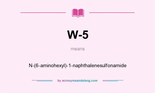 What does W-5 mean? It stands for N-(6-aminohexyl)-1-naphthalenesulfonamide