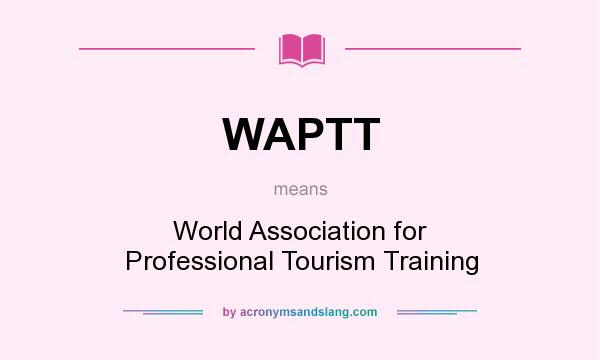 What does WAPTT mean? It stands for World Association for Professional Tourism Training