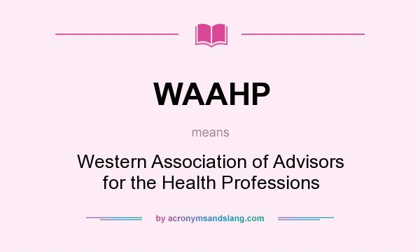 What does WAAHP mean? It stands for Western Association of Advisors for the Health Professions