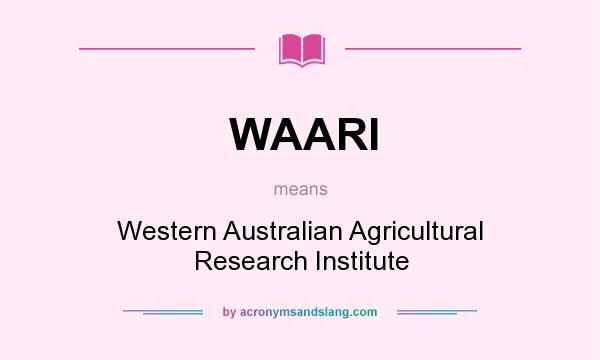 What does WAARI mean? It stands for Western Australian Agricultural Research Institute