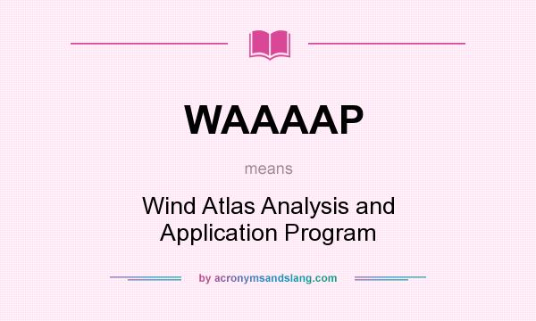 What does WAAAAP mean? It stands for Wind Atlas Analysis and Application Program