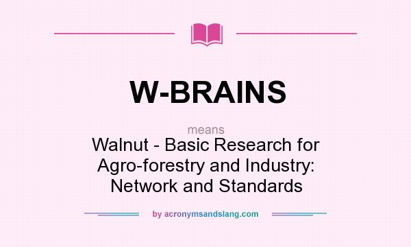 What does W-BRAINS mean? It stands for Walnut - Basic Research for Agro-forestry and Industry: Network and Standards