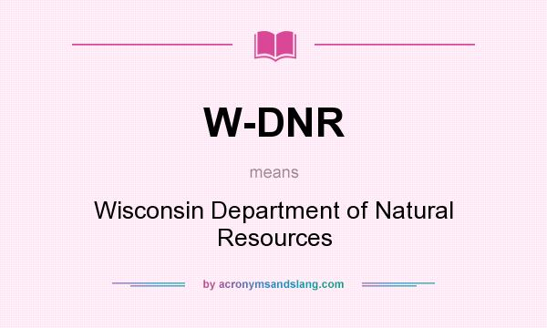 What does W-DNR mean? It stands for Wisconsin Department of Natural Resources