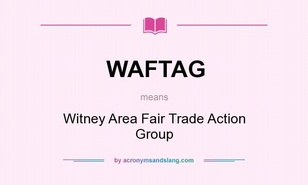 What does WAFTAG mean? It stands for Witney Area Fair Trade Action Group