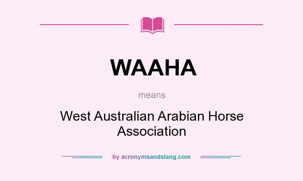 What does WAAHA mean? It stands for West Australian Arabian Horse Association