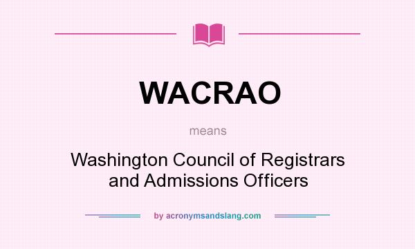 What does WACRAO mean? It stands for Washington Council of Registrars and Admissions Officers