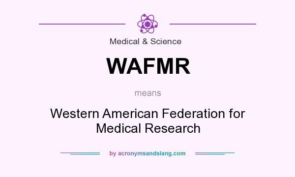 What does WAFMR mean? It stands for Western American Federation for Medical Research