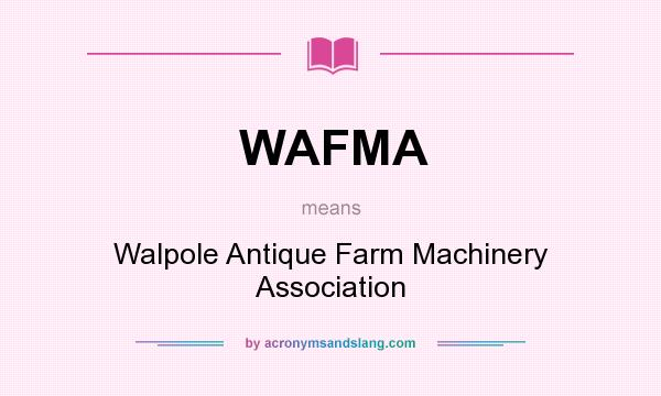 What does WAFMA mean? It stands for Walpole Antique Farm Machinery Association