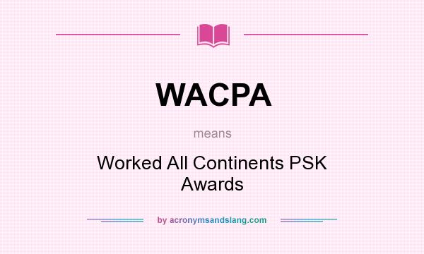 What does WACPA mean? It stands for Worked All Continents PSK Awards