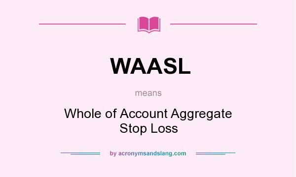 What does WAASL mean? It stands for Whole of Account Aggregate Stop Loss
