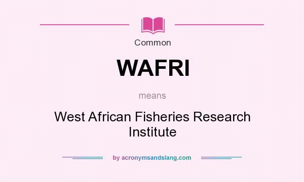 What does WAFRI mean? It stands for West African Fisheries Research Institute
