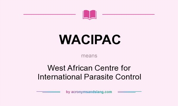 What does WACIPAC mean? It stands for West African Centre for International Parasite Control