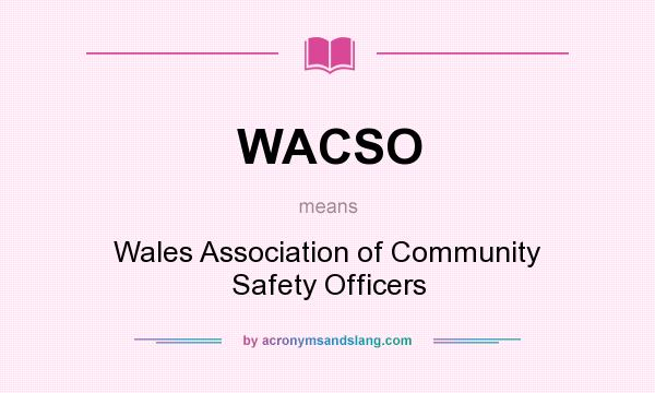 What does WACSO mean? It stands for Wales Association of Community Safety Officers