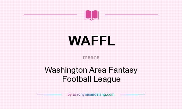 What does WAFFL mean? It stands for Washington Area Fantasy Football League