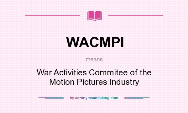 What does WACMPI mean? It stands for War Activities Commitee of the Motion Pictures Industry