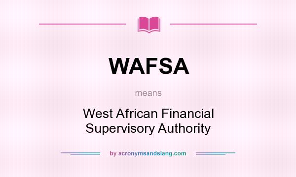 What does WAFSA mean? It stands for West African Financial Supervisory Authority