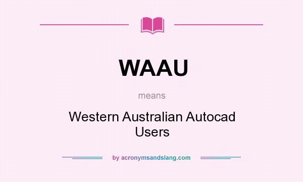 What does WAAU mean? It stands for Western Australian Autocad Users