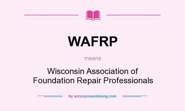 What does WAFRP mean? It stands for Wisconsin Association of Foundation Repair Professionals