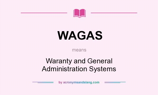 What does WAGAS mean? It stands for Waranty and General Administration Systems