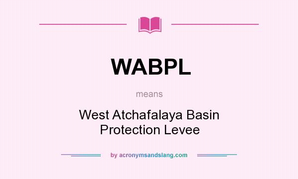 What does WABPL mean? It stands for West Atchafalaya Basin Protection Levee