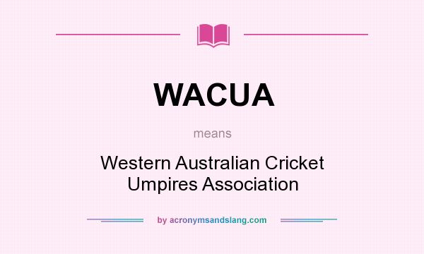 What does WACUA mean? It stands for Western Australian Cricket Umpires Association