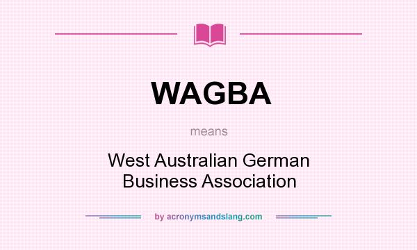 What does WAGBA mean? It stands for West Australian German Business Association