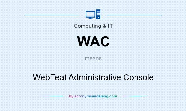 What does WAC mean? It stands for WebFeat Administrative Console