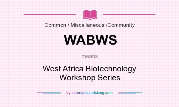 What does WABWS mean? It stands for West Africa Biotechnology Workshop Series