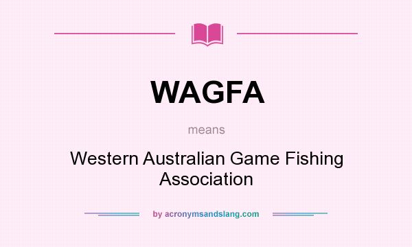 What does WAGFA mean? It stands for Western Australian Game Fishing Association