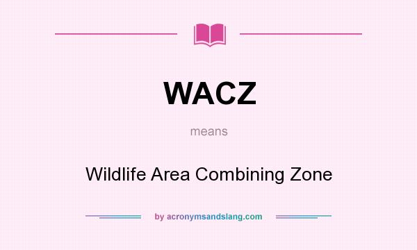 What does WACZ mean? It stands for Wildlife Area Combining Zone