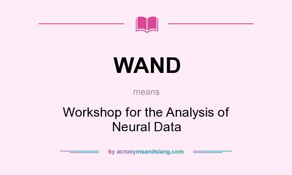 What does WAND mean? It stands for Workshop for the Analysis of Neural Data