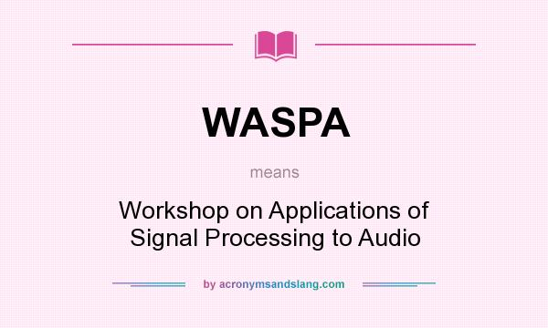 What does WASPA mean? It stands for Workshop on Applications of Signal Processing to Audio