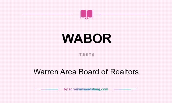 What does WABOR mean? It stands for Warren Area Board of Realtors