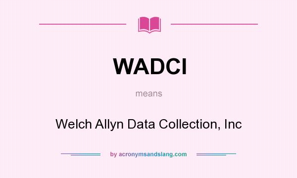 What does WADCI mean? It stands for Welch Allyn Data Collection, Inc