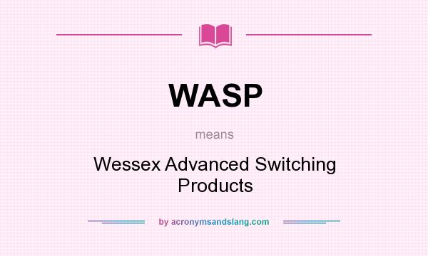 What does WASP mean? It stands for Wessex Advanced Switching Products