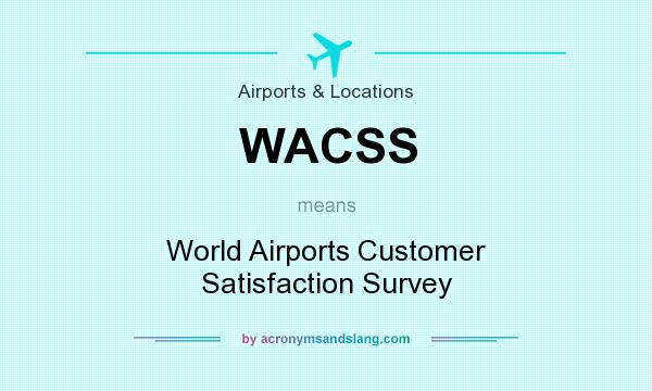 What does WACSS mean? It stands for World Airports Customer Satisfaction Survey