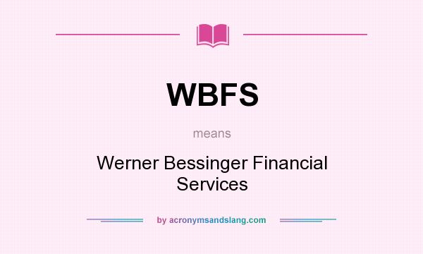 What does WBFS mean? It stands for Werner Bessinger Financial Services