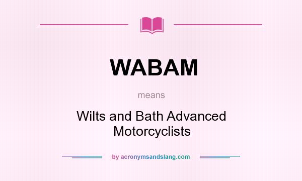 What does WABAM mean? It stands for Wilts and Bath Advanced Motorcyclists