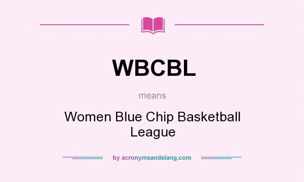 What does WBCBL mean? It stands for Women Blue Chip Basketball League