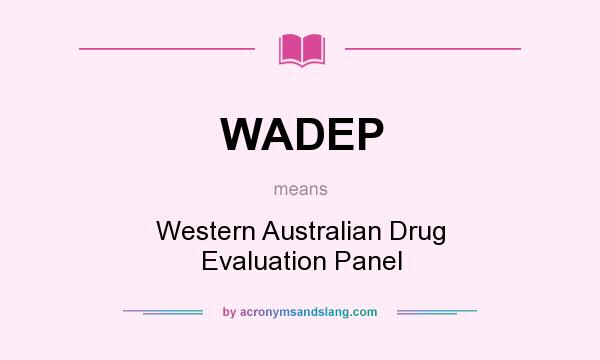 What does WADEP mean? It stands for Western Australian Drug Evaluation Panel